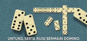 Untung Kurangnya Bermain Domino Online